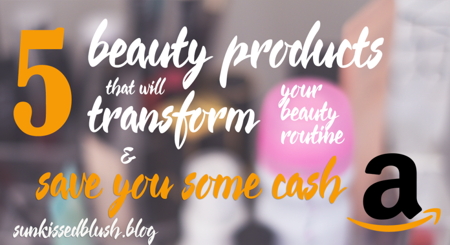 5 Beauty Products from Amazon That Will Transform Your Beauty Routine & Save You Some Cash